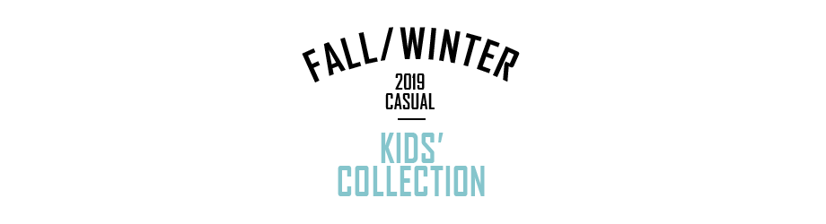 2019 FALL & WINTER KIDS' COLLECTION